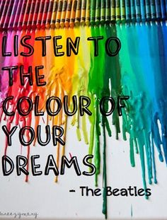 """Listen to the colours of your dreams."" - The Beatles ""Tomorrow Never Knows"" Color Quotes, Art Quotes, Inspirational Quotes, Song Quotes, Motivational Quotes, Life Quotes, Beatles Quotes, Beatles Lyrics, Beatles Poster"