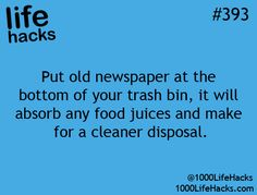 #393 Put old newspaper at the bottom of your trash bin, it will absorb any food juices and make for a cleaner disposal.
