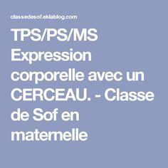 TPS/PS/MS Expression corporelle avec un CERCEAU. - Classe de Sof en maternelle