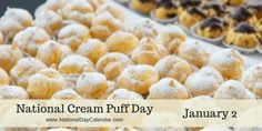 NATIONAL CREAM PUFF DAY Enjoy a cream filled pastry on National Cream Puff Day! Dessert and pastry lovers alike get to celebrate this delicious French creation on January 2. Or…