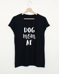 COOL FUNNY SARCASTIC DOG MOM FASHION MENS WOMENS TSHIRT DOG MOM AF |