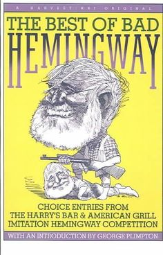 The Best of Bad Hemingway: Choice Entries from the Harry's Bar & American Grill Imitation Hemingway Competition
