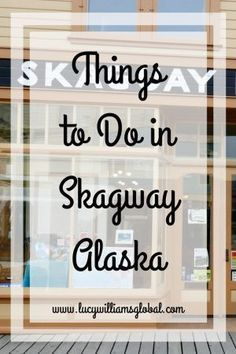 Things to Do in Skagway Alaska - Lucy Williams Global Alaska Tours, Alaska Travel, Alaska Usa, Usa Travel Guide, Travel Usa, Travel Tips, Travel Advice, Travel Hacks, Travel Ideas