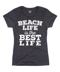 Love this Charcoal 'Beach Life Is the Best Life' Tee by LC Trendz on #zulily! #zulilyfinds
