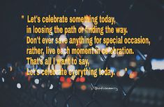 ConfusedBerry: Let's celebrate something today Lets Celebrate, Special Occasion, Things I Want, Let It Be, Motivation, Sayings, Celebrities, Celebs, Lyrics
