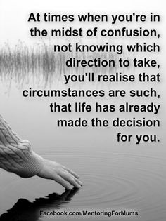 #confusion #decisions #direction #letting go #acceptance