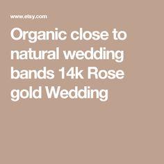 Organic close to natural wedding bands 14k Rose gold Wedding
