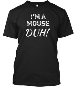 """""""I'm A Mouse Duh!"""" Funny Halloween T Shi Black T-Shirt Front"""