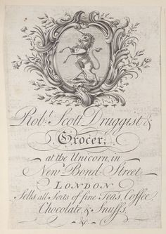 Robt Scott, druggist and grocer, at the Unicorn, in New Bond street, London…  Notes:  Title continues: Sells all sorts of fine teas, coffee, chocolate & snuffs, .