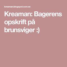 Kreaman: Bagerens opskrift på brunsviger :)