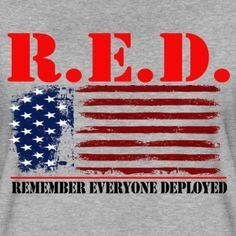 Remember Everyone Deployed -- Red Women's R.E.D. Friday Premium T-Shirt. Let's NOT FORGET! Red Friday Shirts, Wear Red On Friday, Marine Corps Quotes, Patriotic Quotes, Remember Everyone Deployed, Air Force Mom, Marine Mom, Navy Mom, Confederate Flag