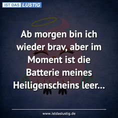 Ab morgen bin ich wieder brav, aber im Moment ist die Batterie meines Heiligensc… From tomorrow I'm good again, but at the moment the battery of my halo is empty … Fat Humor, Blonde Jokes, I Hate People, College Humor, Life Humor, In My Feelings, Motivation Inspiration, Quotations, Funny Jokes