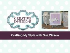 Crafting My Style with Sue Wilson - Triple PinPoint Panel for Creative E...