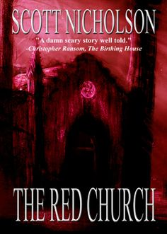 The Red Church, Scott Nicholson novel - excellent, scary red!