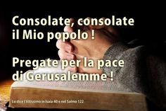 PAROLE CHE DIO DICE A COLORO che credono in Lui. (Chi vuole approfondire legga Isaia capitolo 40, il Salmo 122 e Matteo 25, dal verso 31.) https://www.facebook.com/photo.php?fbid=10207472124018756&set=a.1315345601216.48675.1157985950&type=3&theater
