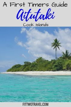 Ultimate guide to visiting Aitutaki Cook Islands | First timers guide to Aitutaki | Things to do in Aitutaki Fittwotravel.com
