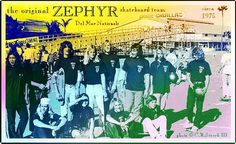 Z-Boys * Nickname for the Zephyr Team of skateboarders, as featured in the documentary Dogtown and Z-Boys.