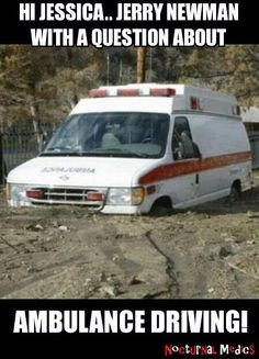 At least he didn't drive the ambulance up a pole again.