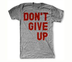 shirt i'd wear: Don't Give Up t-shirt from Print Liberation.
