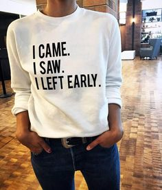 I came I saw I left early tshirt sayings tees funny tshirt cool graphic  shirt jumper sweater long sl 8052d5574495