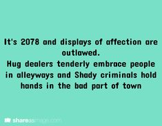 It's 2078 and displays of affection are outlawed. Hug dealers tenderly embrace people in alleyways and shady criminals hold hands in the bad part of town.