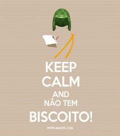 KEEP CALM and NÃO TEM BISCOITO!