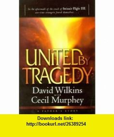 United by Tragedy In the Aftermath of Swissair Flight 111, One-Time Strangers Found Themselves-- A Fathers Story (9780816319800) David Wilkins, Cecil Murphey , ISBN-10: 0816319804  , ISBN-13: 978-0816319800 ,  , tutorials , pdf , ebook , torrent , downloads , rapidshare , filesonic , hotfile , megaupload , fileserve