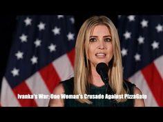 Ivanka's War: One Woman's Crusade Against PizzaGate