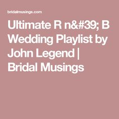 Ultimate R n' B Wedding Playlist by John Legend | Bridal Musings