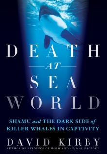 """Pre-order Kirby's book coming out on July 17, 2012, """"Death at Sea World"""" to learn the truth about whales & dolphins lives in captivity."""