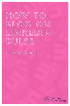 LinkedIn Pulse: A Comprehensive Blogging Platform. How to blog on Linkedin. Social Media marketing has brought in a revolutionary change to the way people delve into marketing. - Envizion Advertising