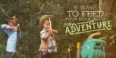 Boys crave adventure. Here are 6 reasons why our boys need adventure and ways to feed that need for adventure as they grow.