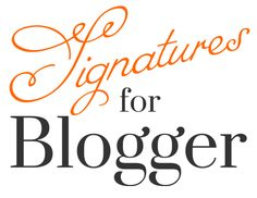 Signatures for Blogger using CSS so it's easy to update ALL of your signatures when you change designs