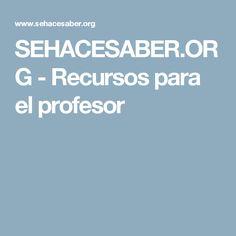 SEHACESABER.ORG - Recursos para el profesor