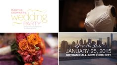 TICKETS ON SALE NOW - MARTHA STEWART'S WEDDING PARTY:  SAVE THE DATE - JANUARY 25, 2015 - GOTHAM HALL, NYC