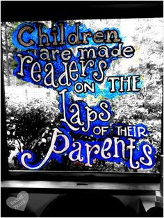 I love this quote. Children are made readers on the laps of their parents, a new doodle on the children's area windows
