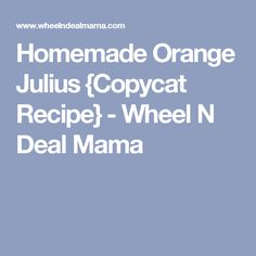 Homemade Orange Julius {Copycat Recipe} - Wheel N Deal Mama