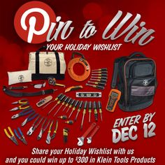 "To enter: 1) Follow @Klein Tools Official on Pinterest 2) Create a board & label it ""2013 Holiday Wishlist"" 3) Pin at least 10 items you're hoping to get for the holidays, including at least 6 items from Klein Tools. 4) Add a brief description in each pin of why you want the item. 5) Share your board with us by posting a link to your board on the official contest pin (this one) in the comments section."