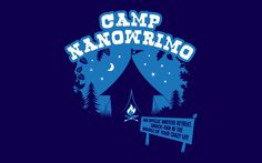 Camp NaNoWriMo: a spinoff from the usual NaNoWriMo, occuring in the more sunny months of the year. Goal of writing 50,000 words in a month remains the same, though.