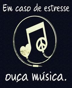 em caso de estresse ouça música