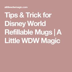 Tips & Trick for Disney World Refillable Mugs | A Little WDW Magic