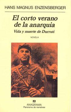 El corto verano de la anarquía Vida y muerte de Durruti, Hans Magnus Enzensberger, Editorial, Movies, Movie Posters, Anarchism, Life And Death, Writers, Literatura, Novels, Reading