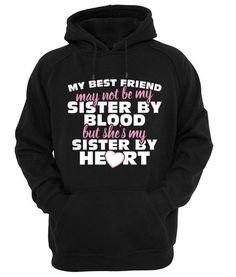 MY BEST FRIEND MAY NOT BE MY SISTER Hoodie Customize your personalized hoodie. Hooded Sweatshirt 8.0 oz., 50/50 cotton/polyester Reduced pilling and softer air-
