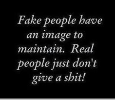 Completely true! I'll say and act how I feel, if you don't like ignore me! I feel its better to just be honest about who you are