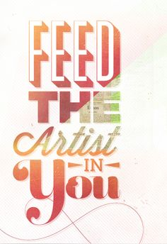 feed the artist in you