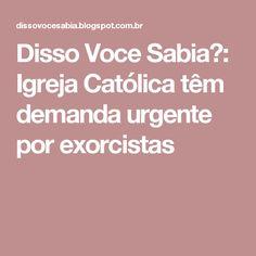 Disso Voce Sabia?: Igreja Católica têm demanda urgente por exorcistas