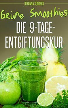 Grüne Smoothies: Die 9-Tage-Entgiftungskur - Start einer gesunden Ernährung - abnehmen mit Detox - http://kostenlose-ebooks.1pic4u.com/2014/08/30/gruene-smoothies-die-9-tage-entgiftungskur-start-einer-gesunden-ernaehrung-abnehmen-mit-detox/