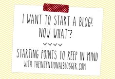 I Want to Start a Blog!  Now What? with TheIntentionalBlogger.comblogging tips