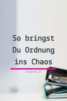 So bringst Du Ordnung ins Chaos