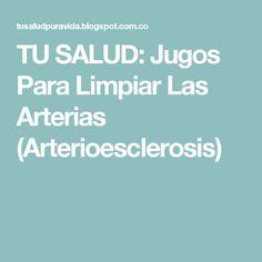 TU SALUD: Jugos Para Limpiar Las Arterias (Arterioesclerosis)